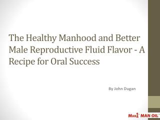 The Healthy Manhood and Better Male Reproductive Fluid