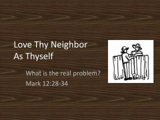 Love Thy Neighbor As Thyself