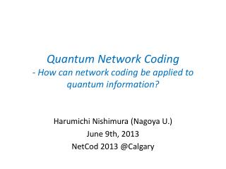 Quantum Network Coding - How can network coding be applied to quantum information?
