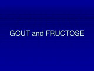 GOUT and FRUCTOSE