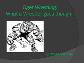 Tiger Wrestling :                     What a Wrestler goes though..