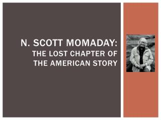N. Scott momaday: the lost chapter of the american story