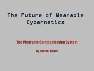 The Future of Wearable Cybernetics