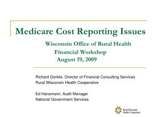 Medicare Cost Reporting Issues  Wisconsin Office of Rural Health Financial Workshop August 19, 2009