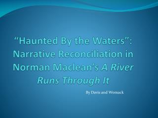 """Haunted By the Waters"": Narrative Reconciliation in Norman Maclean's  A River Runs Through It"
