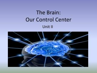 The Brain: Our Control Center