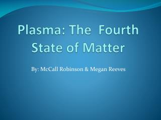 Plasma: The  Fourth State of Matter
