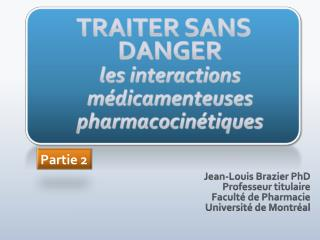 TRAITER SANS DANGER les interactions  médicamenteuses pharmacocinétiques