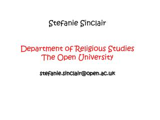 Stefanie Sinclair Department of Religious Studies The Open University stefanie.sinclair@open.ac.uk