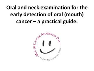 Oral and neck examination for the early detection of oral mouth cancer   a practical guide.