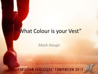 """"""" What  Colour  is your Vest"""""""
