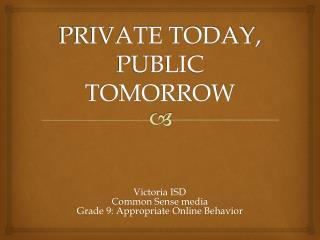 PRIVATE TODAY, PUBLIC TOMORROW