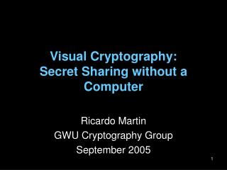 Visual Cryptography: Secret Sharing without a Computer