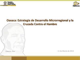 Oaxaca: Estrategia de Desarrollo  Microrregional y la Cruzada Contra el Hambre