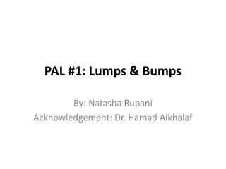 PAL #1: Lumps & Bumps