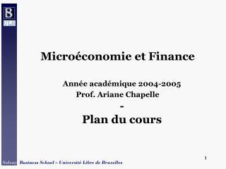 Micro conomie et Finance  Ann e acad mique 2004-2005 Prof. Ariane Chapelle - Plan du cours