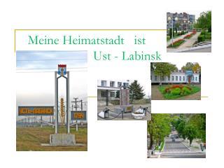 Meine Heimatstadt   ist                     Ust - Labinsk