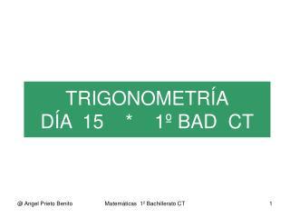 TRIGONOMETR A D A  15        1  BAD  CT