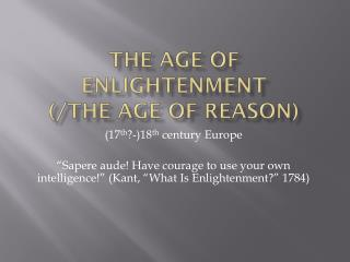 The Age of enlightenment (/The age of reason)