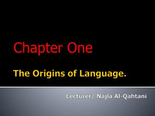 The Origins of Language. Lecturer/  Najla  Al- Qahtani