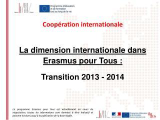 La dimension internationale dans Erasmus pour Tous :  Transition 2013 - 2014