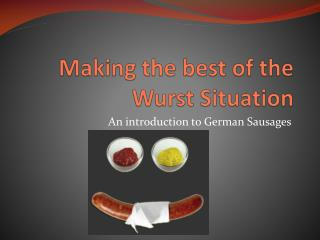 Making the best of the  Wurst  Situation