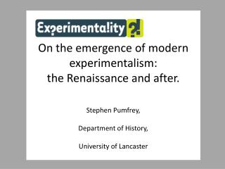 On the emergence of modern experimentalism: the Renaissance and after. Stephen Pumfrey,