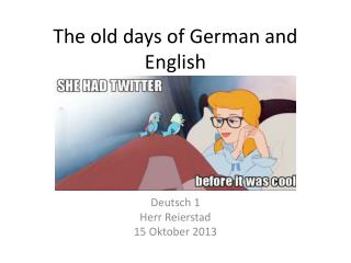 The old days of German and English