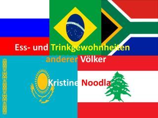 Ess- und  Trinkgewohnheiten anderer  Völker                Kristine  Noodla