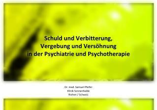 Schuld und Verbitterung,  Vergebung und Versöhnung in der Psychiatrie und Psychotherapie