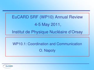 EuCARD SRF  (WP10)  Annual Review  4-5 May 2011, Institut  de Physique  Nucléaire  d'Orsay