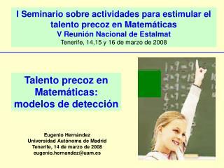 I Seminario sobre actividades para estimular el talento precoz en Matem ticas V Reuni n Nacional de Estalmat Tenerife, 1
