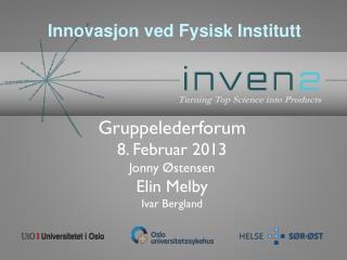 Gruppelederforum 8. Februar 2013 Jonny  Østensen Elin Melby   Ivar Bergland