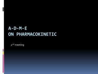 A-D-M-E  on pharmacokinetic