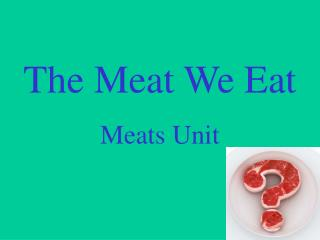 The Meat We Eat Meats  Unit