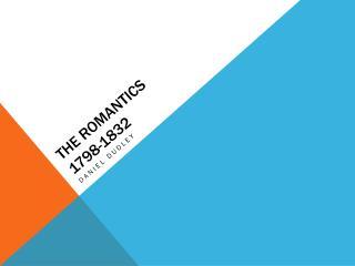 The Romantics 1798-1832