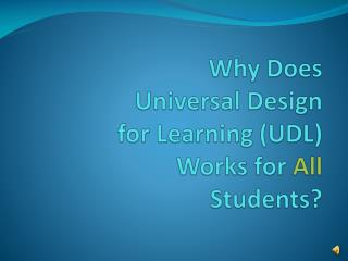Why Does Universal Design for Learning (UDL) Works for  All  Students?