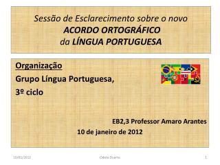 Sessão de Esclarecimento sobre o novo ACORDO ORTOGRÁFICO da  LÍNGUA PORTUGUESA