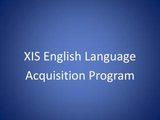 XIS English Language  Acquisition Program