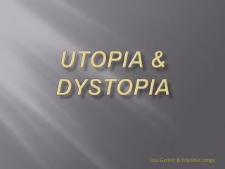 Utopia &  DYstopia
