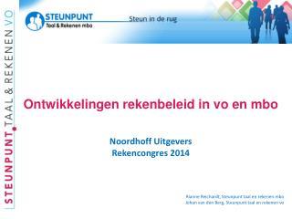 Ontwikkelingen rekenbeleid in  vo en mbo Noordhoff Uitgevers Rekencongres  2014