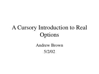 A Cursory Introduction to Real Options