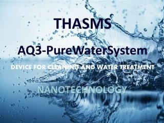 THASMS AQ3-PureWaterSystem DEVICE FOR CLEANING AND WATER TREATMENT