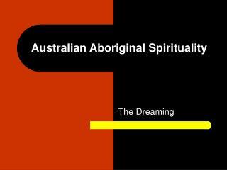 Australian Aboriginal Spirituality