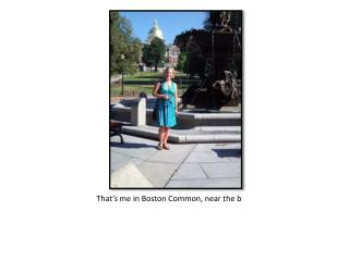 That's me in  Boston Common, near the b
