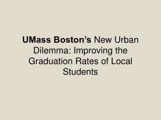 UMass Boston's  New Urban Dilemma: Improving the Graduation Rates of Local Students