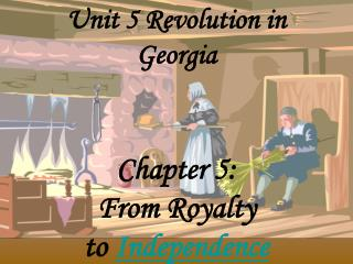 Unit 5 Revolution in Georgia Chapter 5:  From Royalty  to  Independence