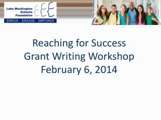 Reaching for Success Grant Writing Workshop February 6, 2014
