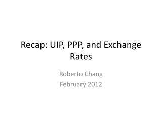 Recap : UIP, PPP, and Exchange  Rates
