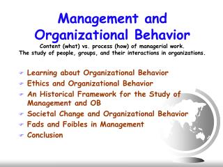 Management and Organizational Behavior  Content what vs. process how of managerial work. The study of people, groups, an